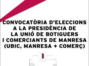 CONVOCATÒRIA D'ELECCIONS A LA PRESIDÈNCIA DE LA UNIÓ DE BOTIGUERS I COMERCIANTS DE MANRESA (UBIC,MANRESA + COMERÇ)